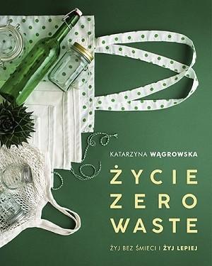 Życie zero waste. Żyj bez śmieci i żyj lepiej