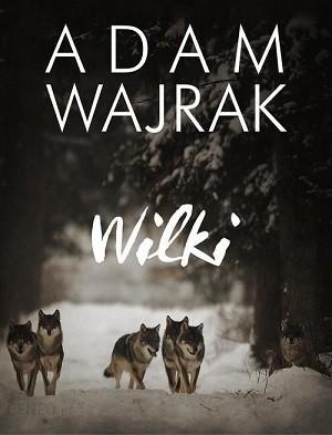 Adam Wajrak - Wilki